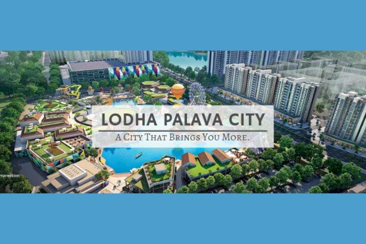 Lodha Palava City -  A City That Brings You More.